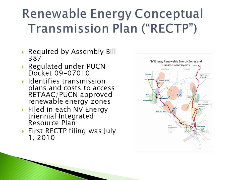 Renewable Energy Conceptual Transmission Plan (RECTP) Required by Assembly Bill 387 Regulated under PUCN Docket 09-07010 Identifies transmission plans