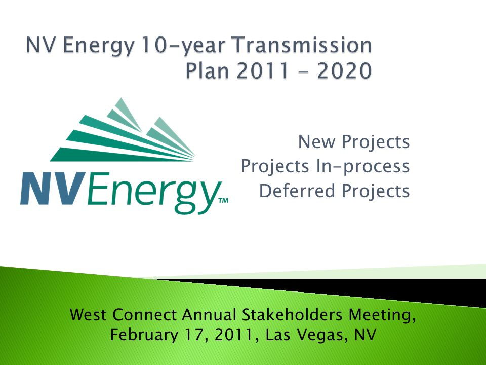 New Projects Projects In-process Deferred Projects West Connect Annual Stakeholders Meeting, February 17, 2011, Las Vegas, NV