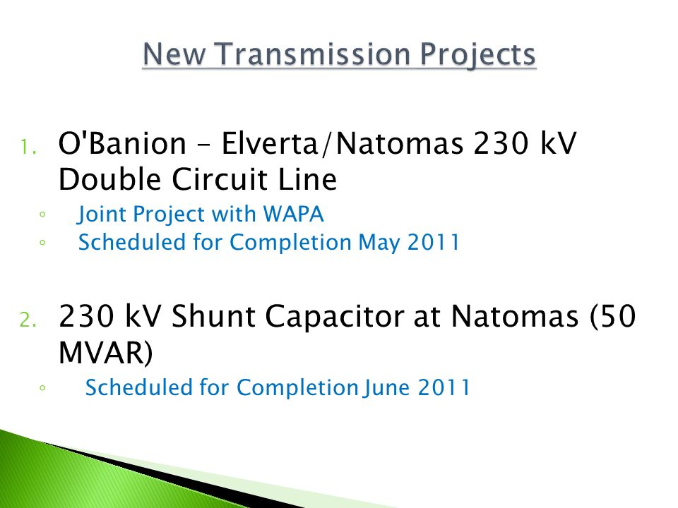 1. O'Banion – Elverta/Natomas 230 kV Double Circuit Line Joint Project with WAPA Scheduled for Completion May 2011 2. 230 kV Shunt Capacitor at Natoma