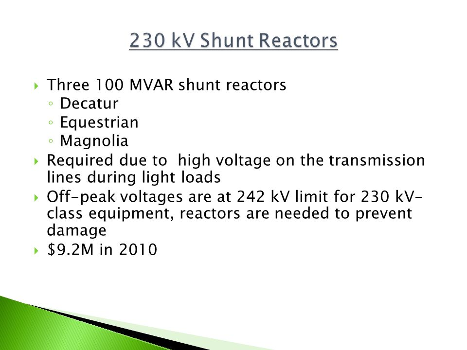 Three 100 MVAR shunt reactors Decatur Equestrian Magnolia Required due to high voltage on the transmission lines during light loads Off-peak voltages