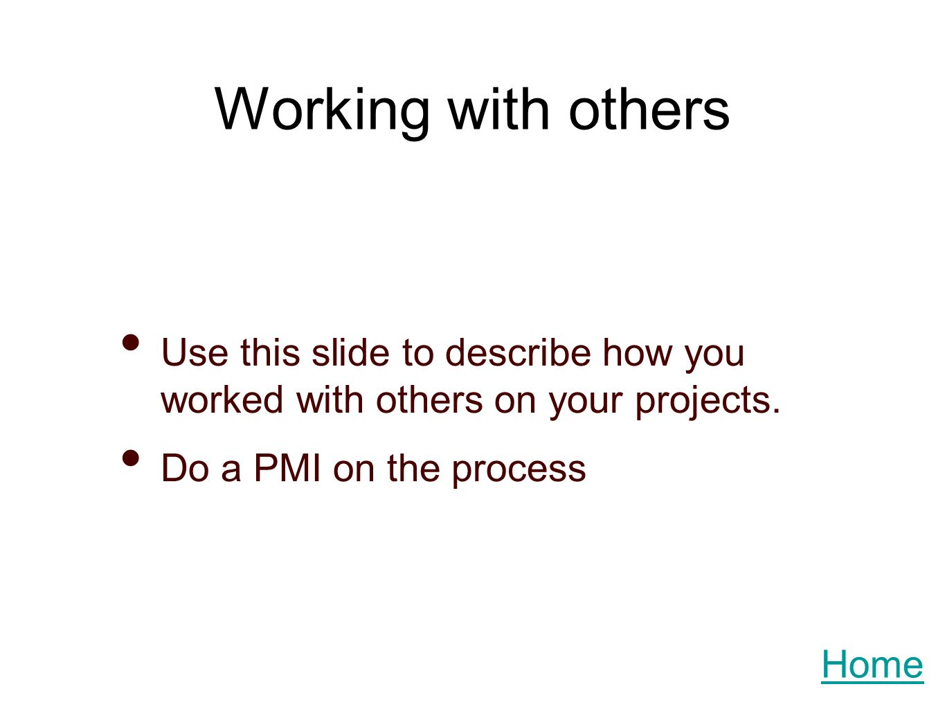 Working with others Use this slide to describe how you worked with others on your projects.