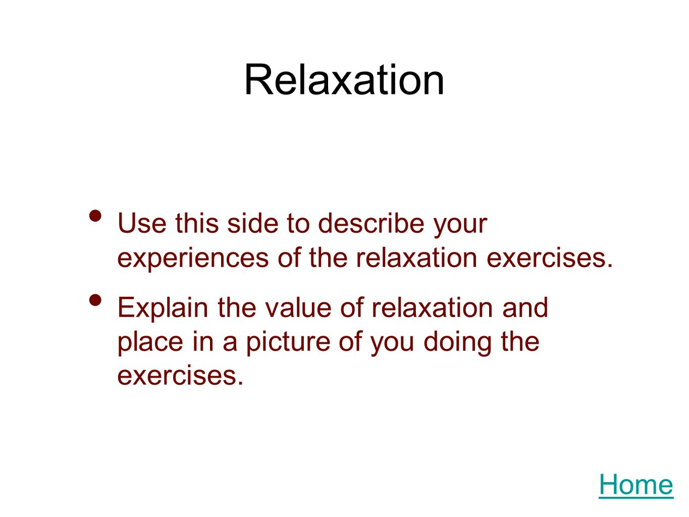 Relaxation Use this side to describe your experiences of the relaxation exercises.