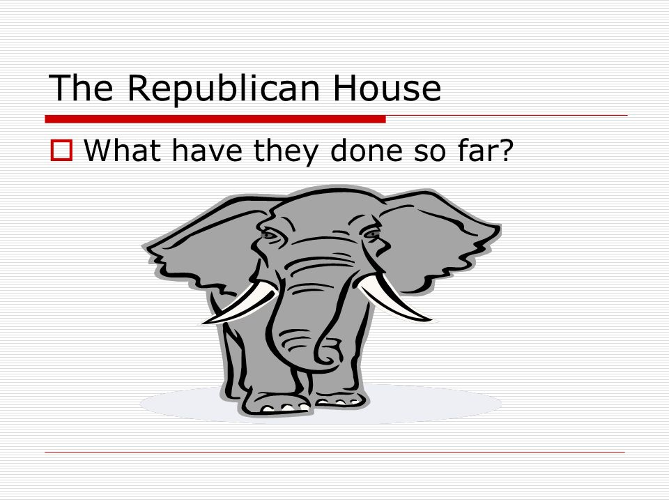 The Republican House What have they done so far?