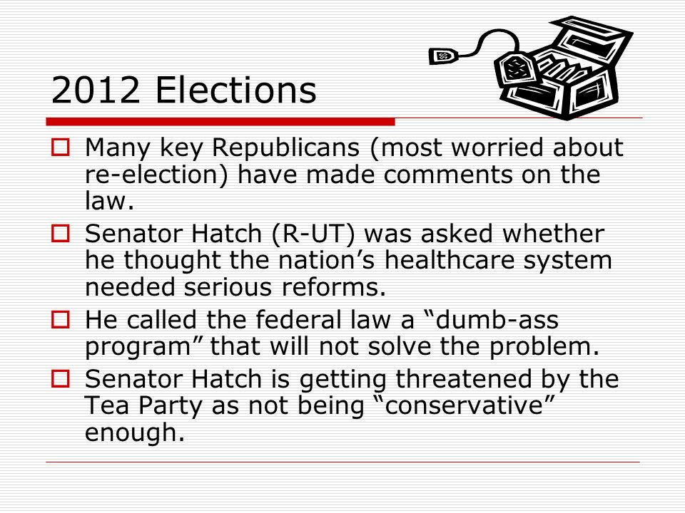 2012 Elections Many key Republicans (most worried about re-election) have made comments on the law.