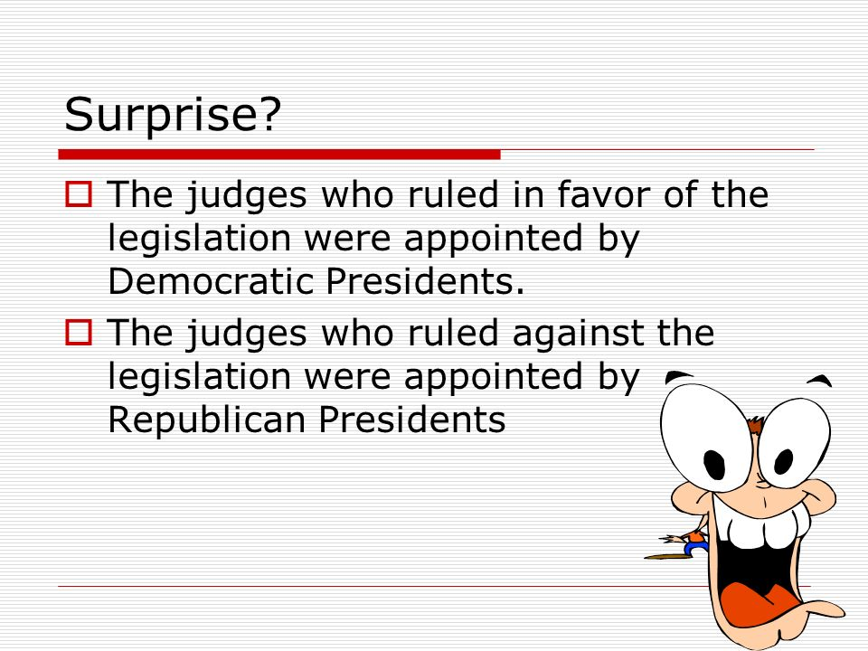 Surprise.The judges who ruled in favor of the legislation were appointed by Democratic Presidents.