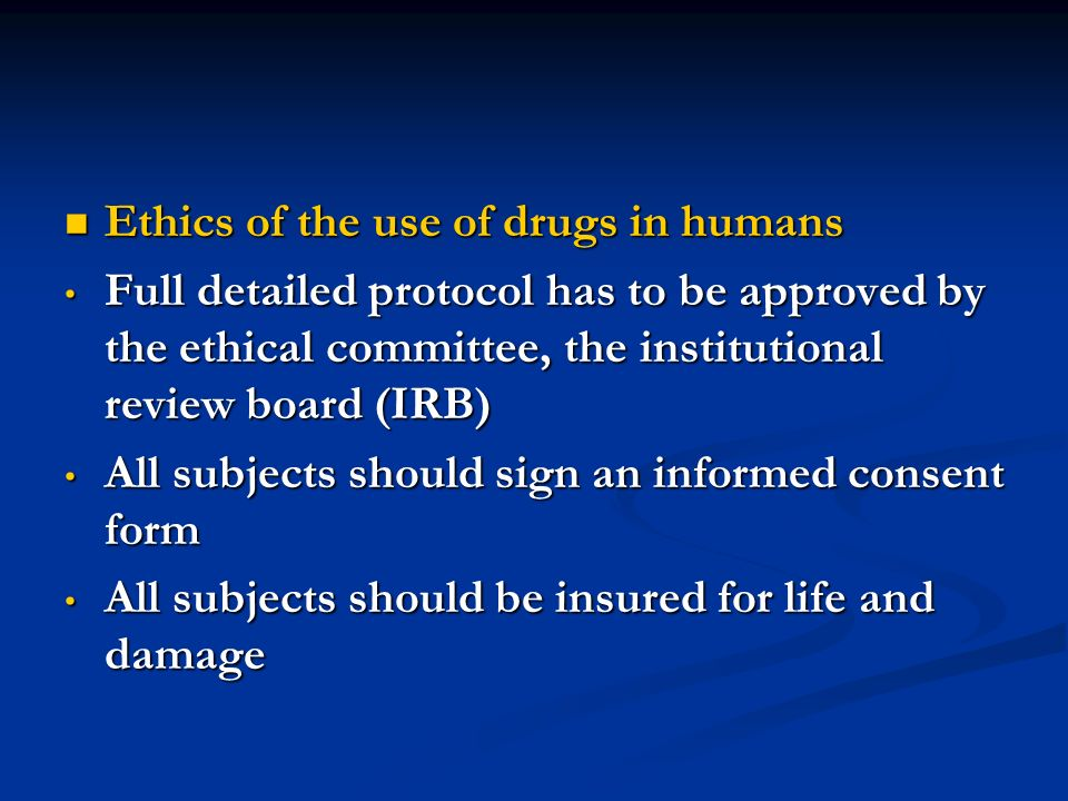 Ethics of the use of drugs in humans Ethics of the use of drugs in humans Full detailed protocol has to be approved by the ethical committee, the inst