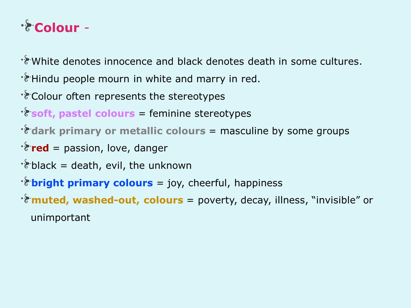 Colour - White denotes innocence and black denotes death in some cultures.