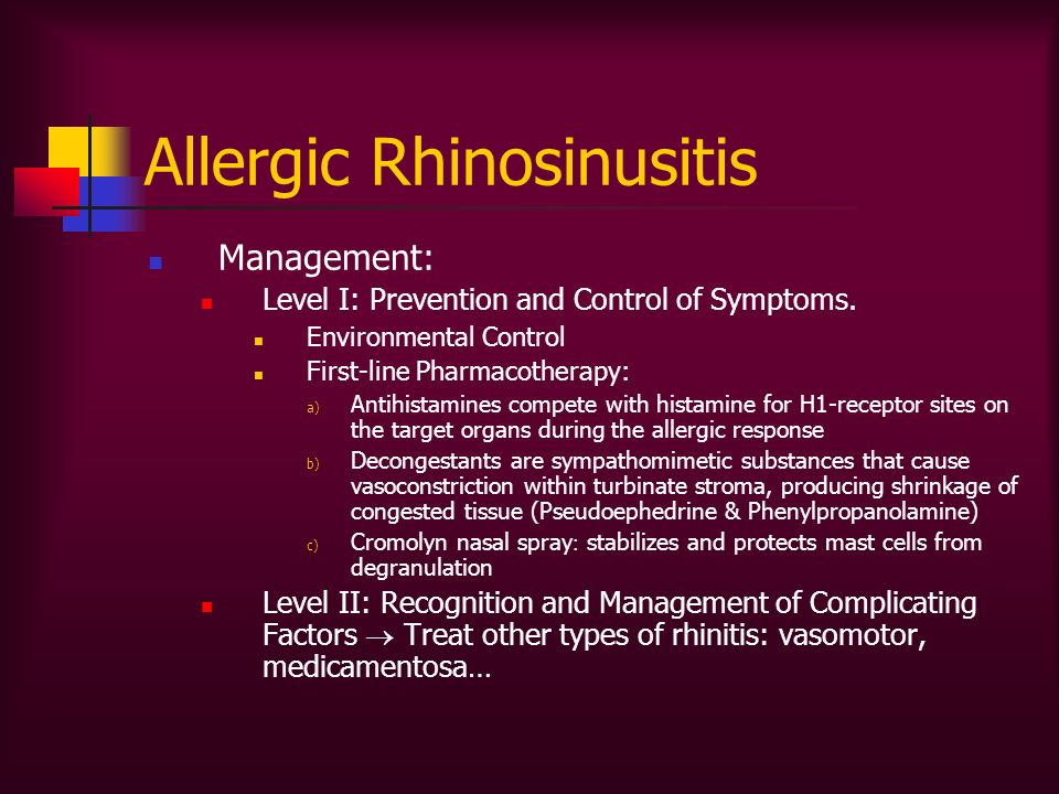 Management: Level I: Prevention and Control of Symptoms. Environmental Control First-line Pharmacotherapy: a) Antihistamines compete with histamine fo