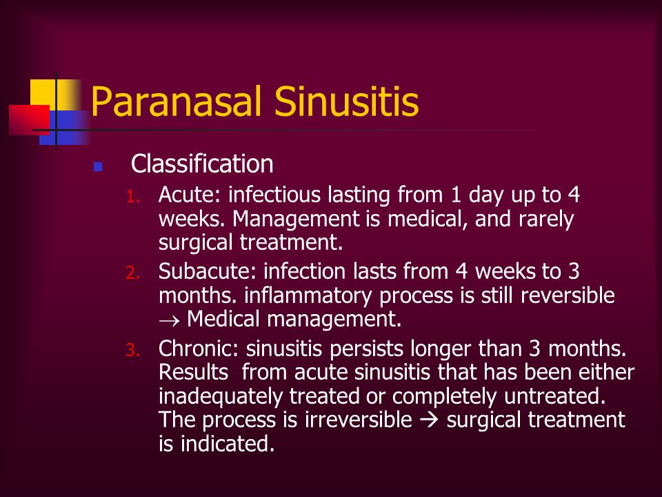 Classification 1. Acute: infectious lasting from 1 day up to 4 weeks. Management is medical, and rarely surgical treatment. 2. Subacute: infection las