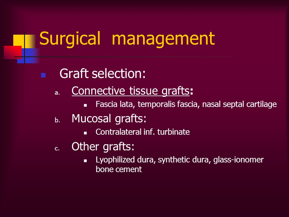 Graft selection: a. Connective tissue grafts: Fascia lata, temporalis fascia, nasal septal cartilage b. Mucosal grafts: Contralateral inf. turbinate c