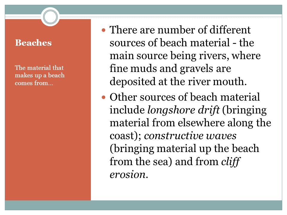 Beaches The material that makes up a beach comes from… There are number of different sources of beach material - the main source being rivers, where f