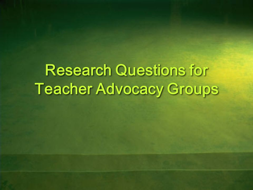 Research Questions for Teacher Advocacy Groups