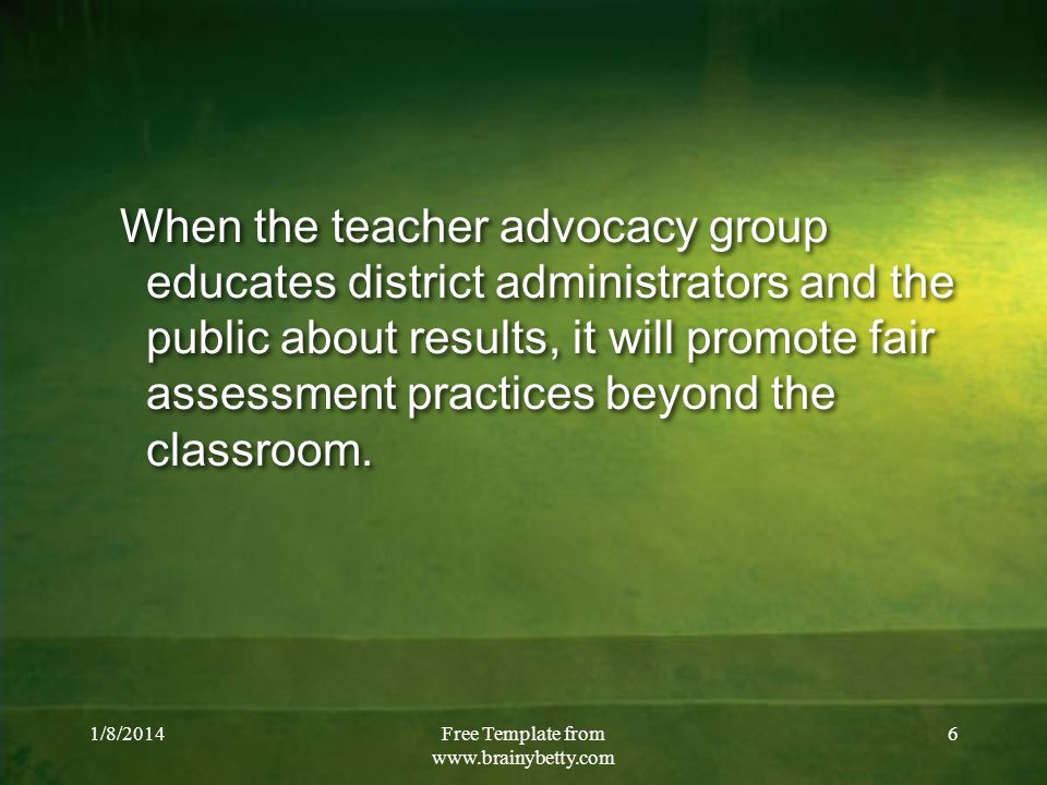 1/8/2014Free Template from www.brainybetty.com 7 Because of the dangers of traditional assessments, educators need to ensure they are just one form of assessment used to evaluate the growth of a learner.