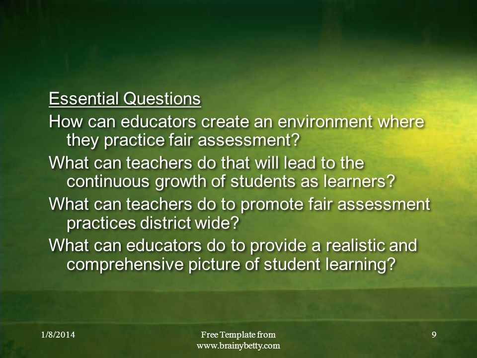 1/8/2014Free Template from www.brainybetty.com 9 Essential Questions How can educators create an environment where they practice fair assessment? What