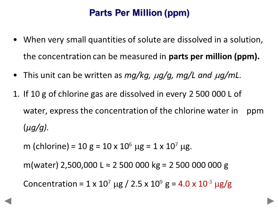 When very small quantities of solute are dissolved in a solution, the concentration can be measured in parts per million (ppm). This unit can be writt