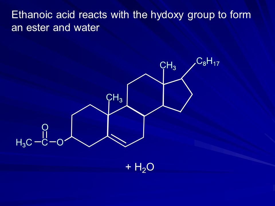 CH 3 C 8 H 17 Ethanoic acid reacts with the hydoxy group to form an ester and water OH3CH3CC O + H 2 O