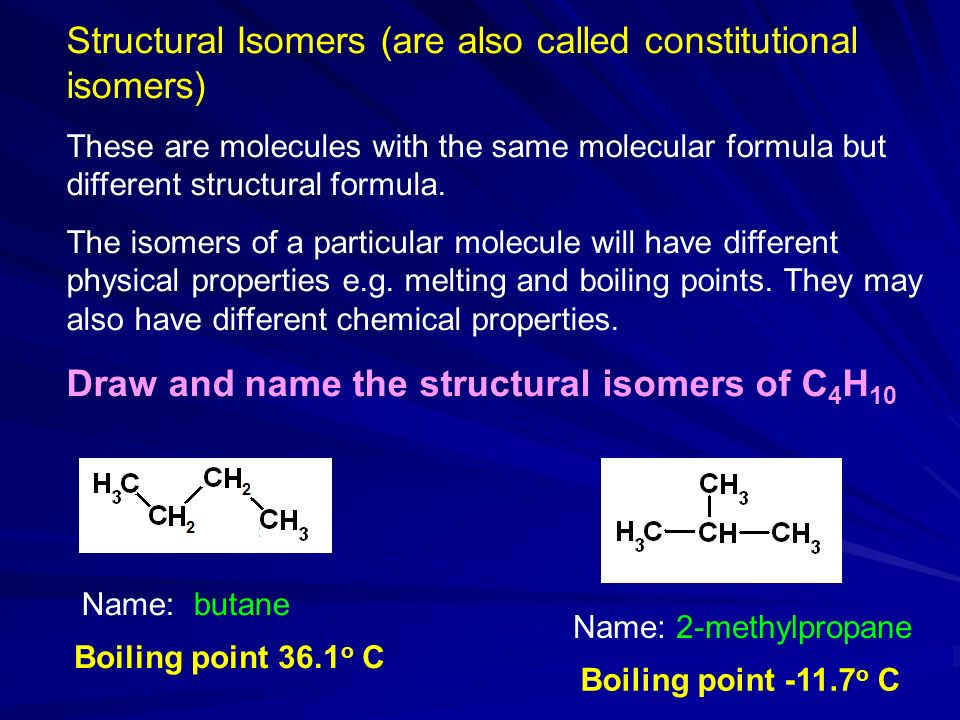 Structural Isomers (are also called constitutional isomers) These are molecules with the same molecular formula but different structural formula.