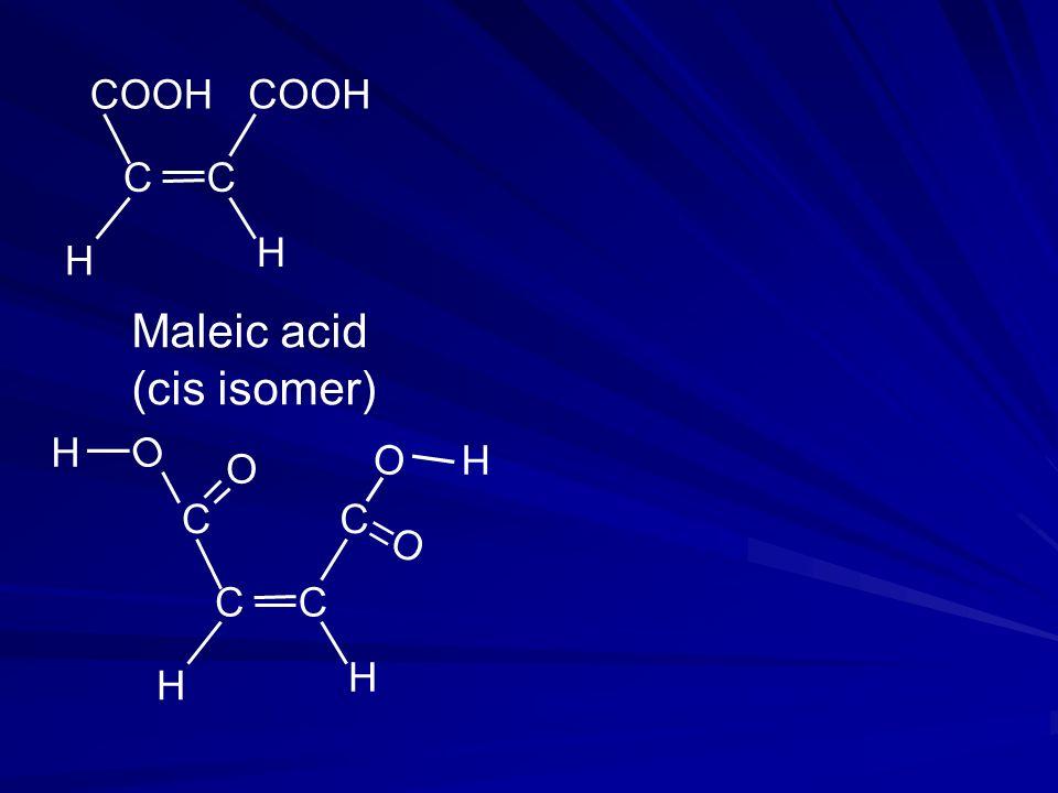 C H H C CC O O H O O H C H H C COOH Maleic acid (cis isomer)