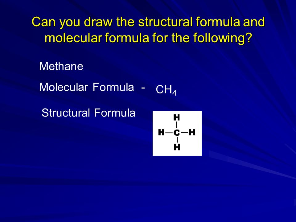 Can you draw the structural formula and molecular formula for the following.