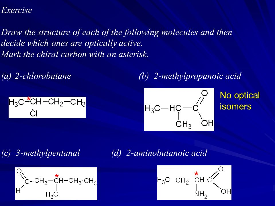 Exercise Draw the structure of each of the following molecules and then decide which ones are optically active.
