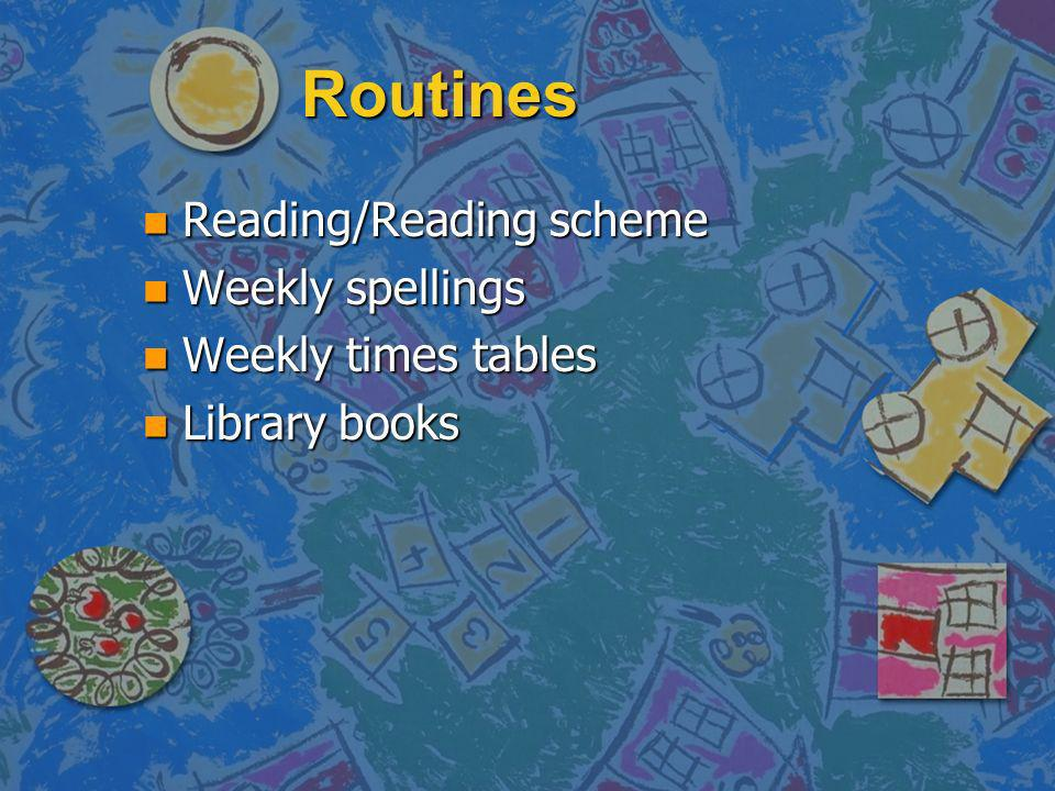 Routines n Reading/Reading scheme n Weekly spellings n Weekly times tables n Library books