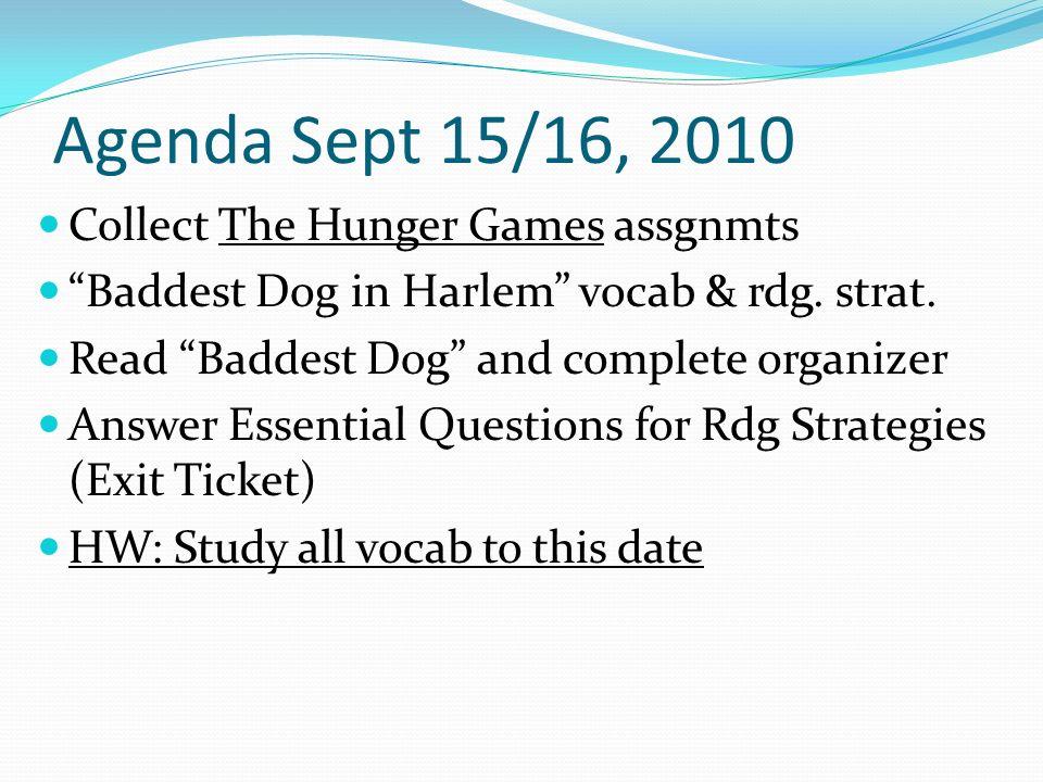 Agenda Sept 15/16, 2010 Collect The Hunger Games assgnmts Baddest Dog in Harlem vocab & rdg.