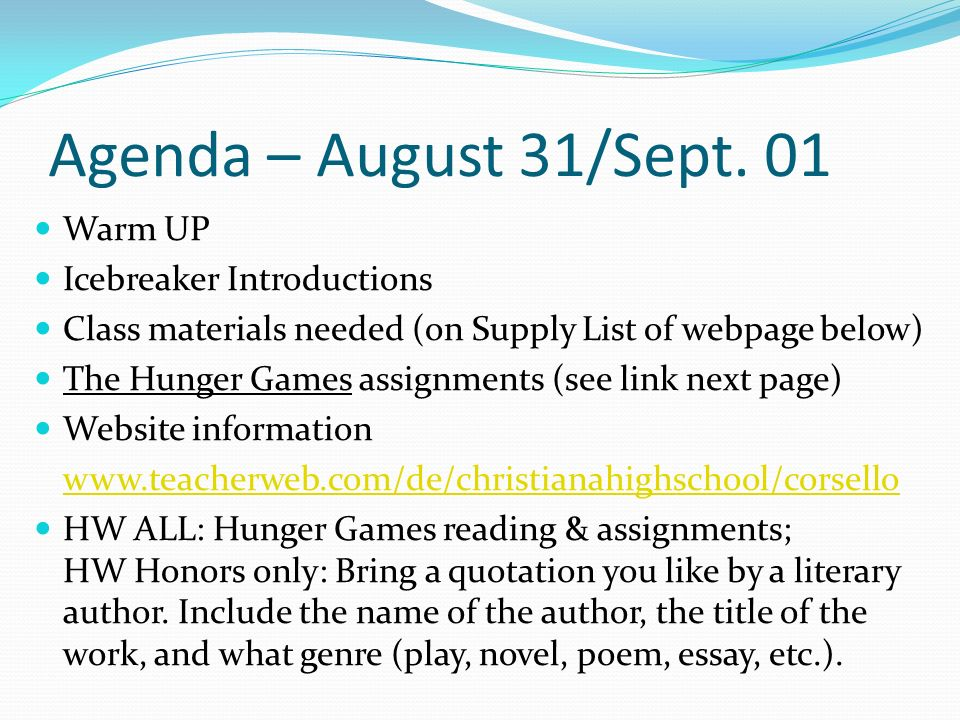 Agenda – August 31/Sept. 01 Warm UP Icebreaker Introductions Class materials needed (on Supply List of webpage below) The Hunger Games assignments (se