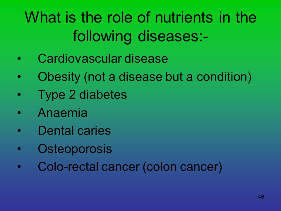 46 What is the role of nutrients in the following diseases:- Cardiovascular disease Obesity (not a disease but a condition) Type 2 diabetes Anaemia De