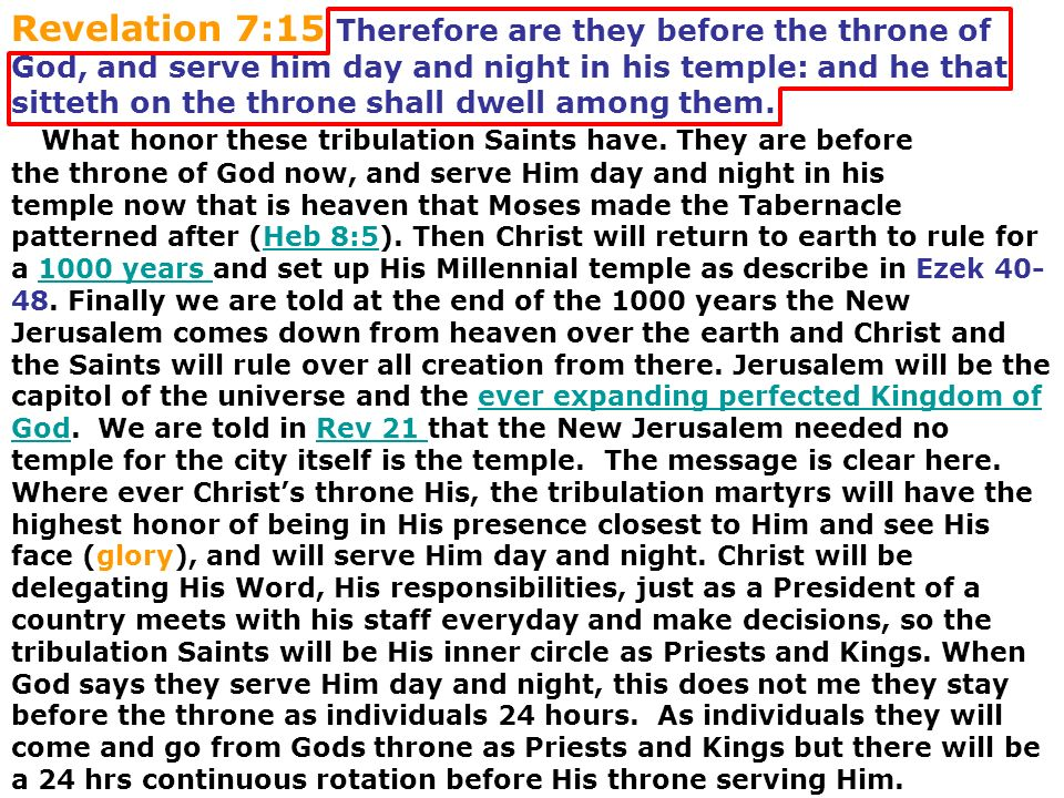 Revelation 7:15 Therefore are they before the throne of God, and serve him day and night in his temple: and he that sitteth on the throne shall dwell