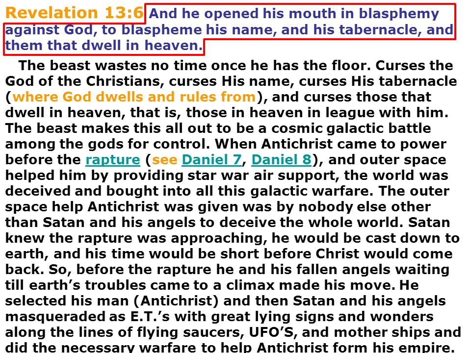 Revelation 13:6 And he opened his mouth in blasphemy against God, to blaspheme his name, and his tabernacle, and them that dwell in heaven. The beast