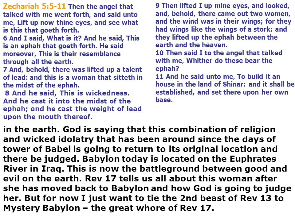 Zechariah 5:5-11 Then the angel that talked with me went forth, and said unto me, Lift up now thine eyes, and see what is this that goeth forth. 6 And