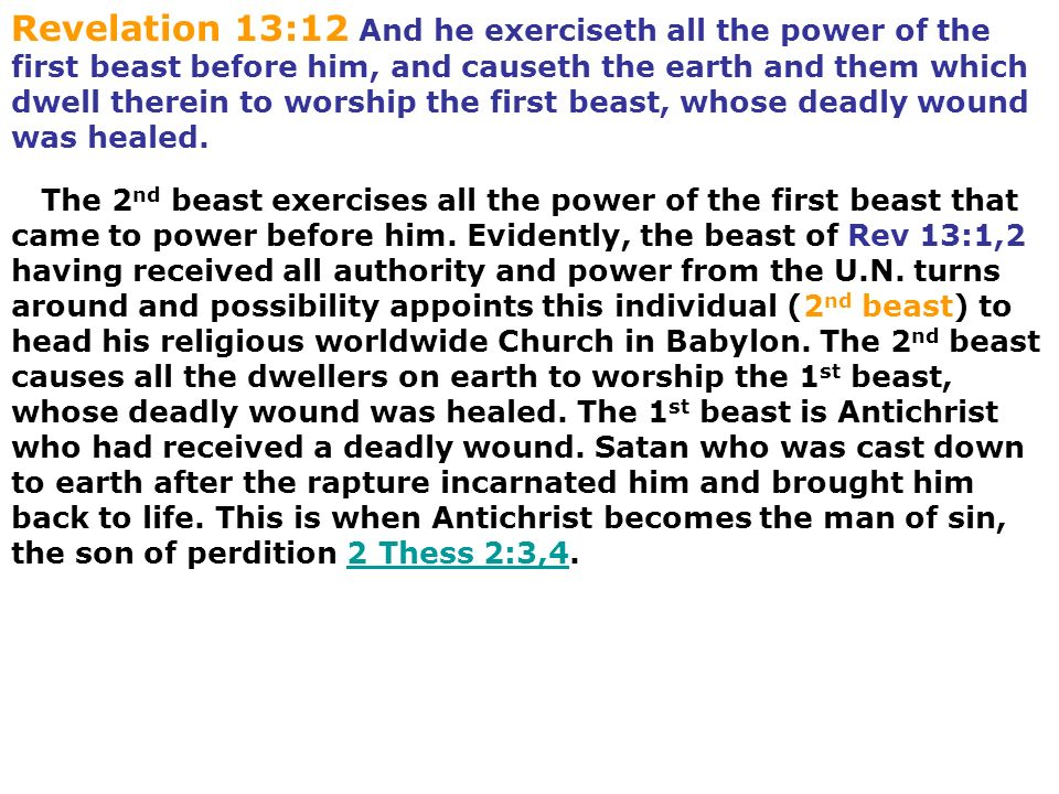 Revelation 13:12 And he exerciseth all the power of the first beast before him, and causeth the earth and them which dwell therein to worship the firs