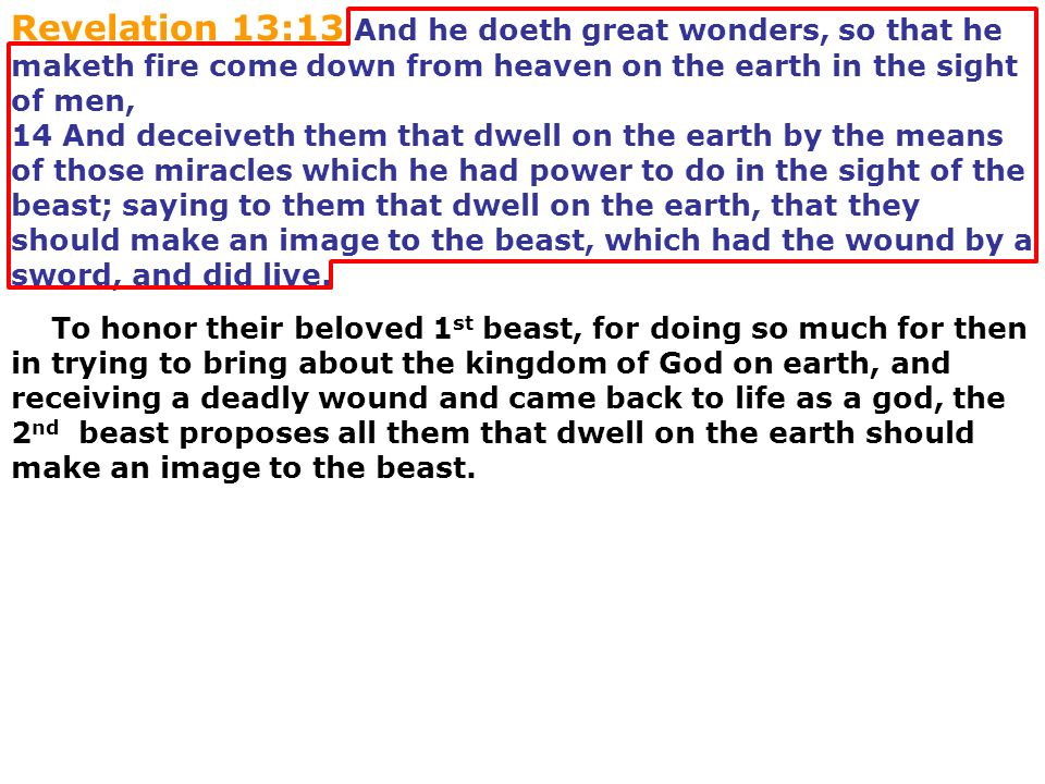 Revelation 13:13 And he doeth great wonders, so that he maketh fire come down from heaven on the earth in the sight of men, 14 And deceiveth them that