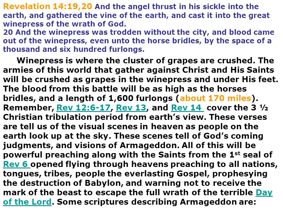 Revelation 14:19,20 And the angel thrust in his sickle into the earth, and gathered the vine of the earth, and cast it into the great winepress of the