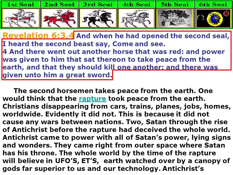 Revelation 6:3,4 And when he had opened the second seal, I heard the second beast say, Come and see. 4 And there went out another horse that was red: