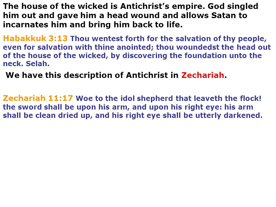 The house of the wicked is Antichrists empire. God singled him out and gave him a head wound and allows Satan to incarnates him and bring him back to