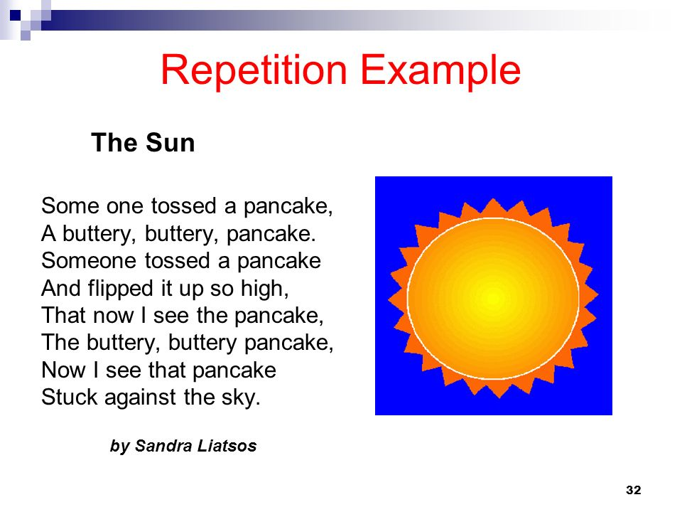 32 Repetition Example Some one tossed a pancake, A buttery, buttery, pancake. Someone tossed a pancake And flipped it up so high, That now I see the p