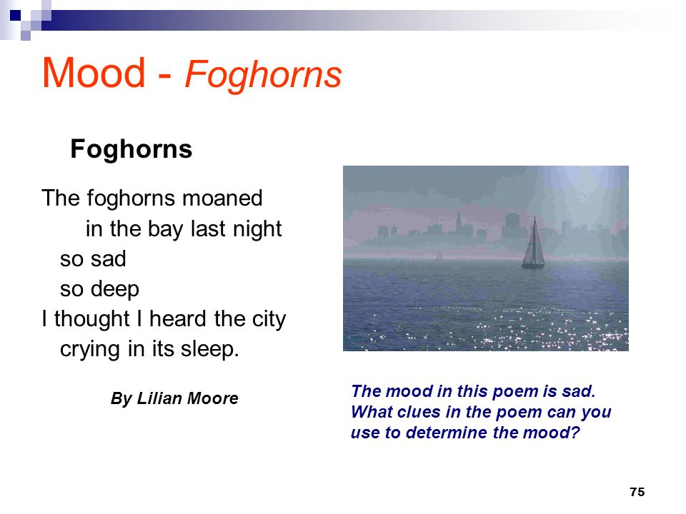 75 Mood - Foghorns The foghorns moaned in the bay last night so sad so deep I thought I heard the city crying in its sleep. By Lilian Moore Foghorns T
