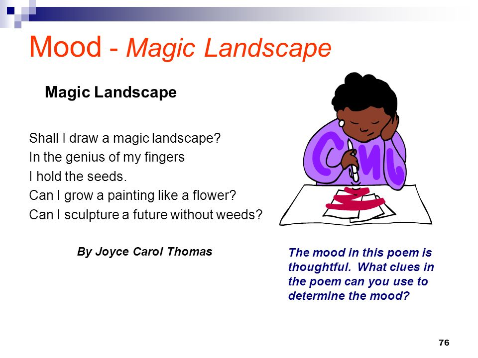 76 Mood - Magic Landscape Shall I draw a magic landscape? In the genius of my fingers I hold the seeds. Can I grow a painting like a flower? Can I scu