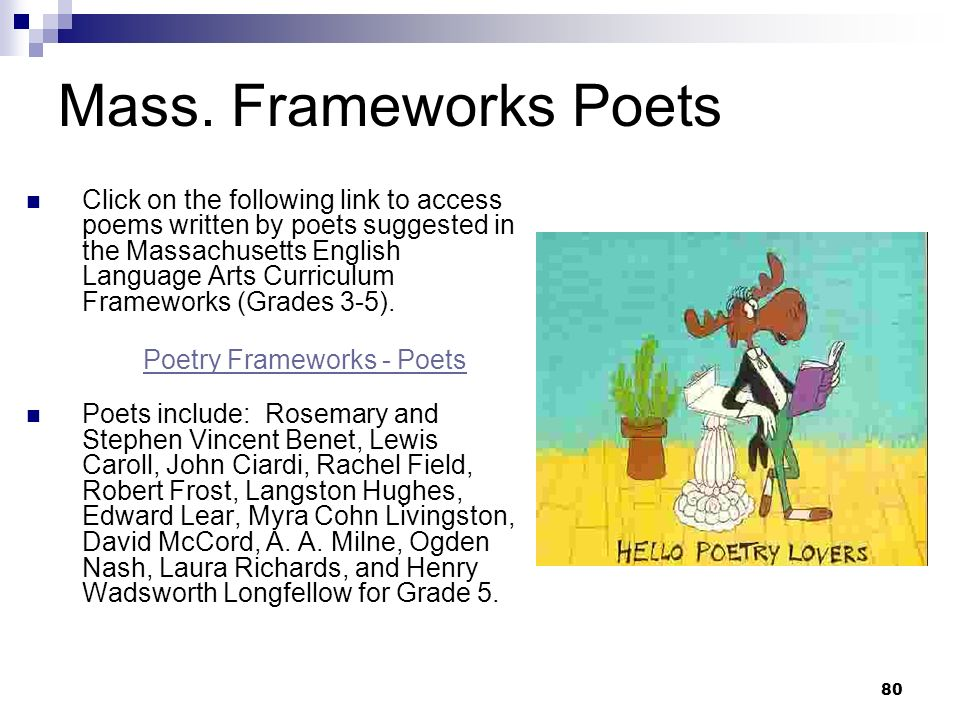 80 Mass. Frameworks Poets Click on the following link to access poems written by poets suggested in the Massachusetts English Language Arts Curriculum