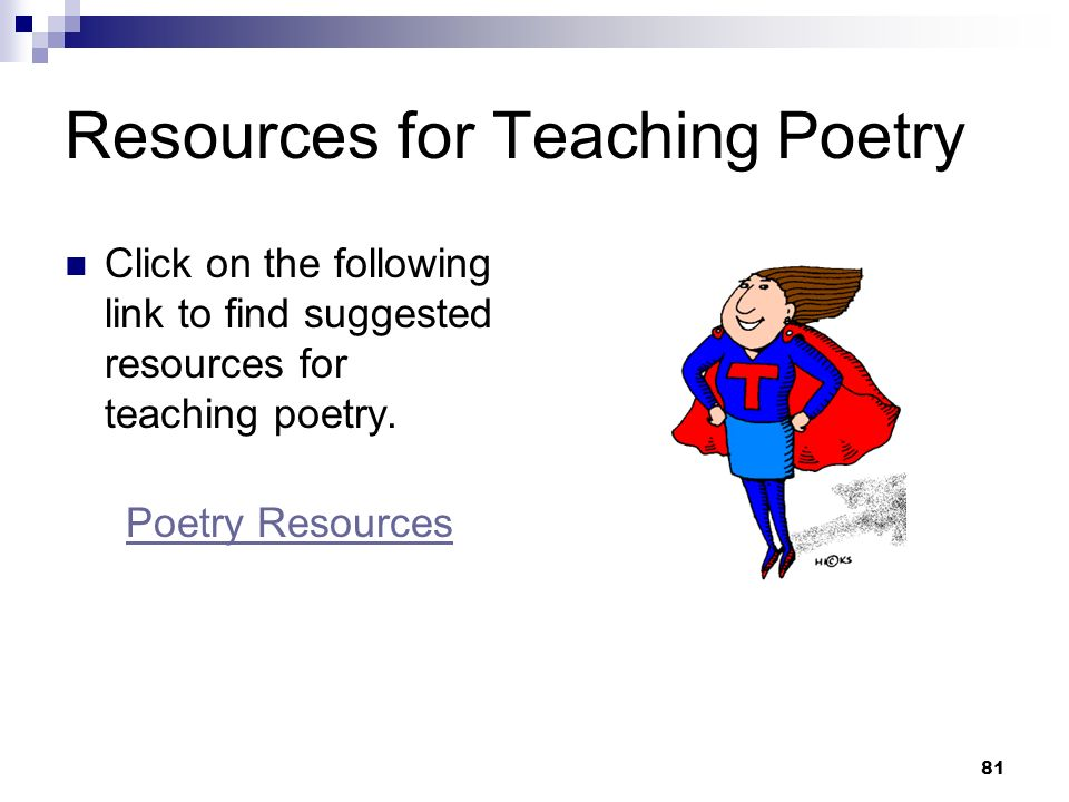 81 Resources for Teaching Poetry Click on the following link to find suggested resources for teaching poetry. Poetry Resources