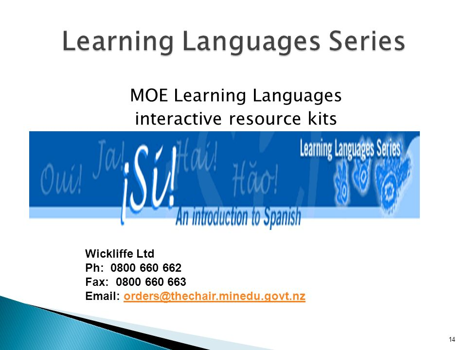 MOE Learning Languages interactive resource kits 14 Wickliffe Ltd Ph: 0800 660 662 Fax: 0800 660 663 Email: orders@thechair.minedu.govt.nzorders@thechair.minedu.govt.nz