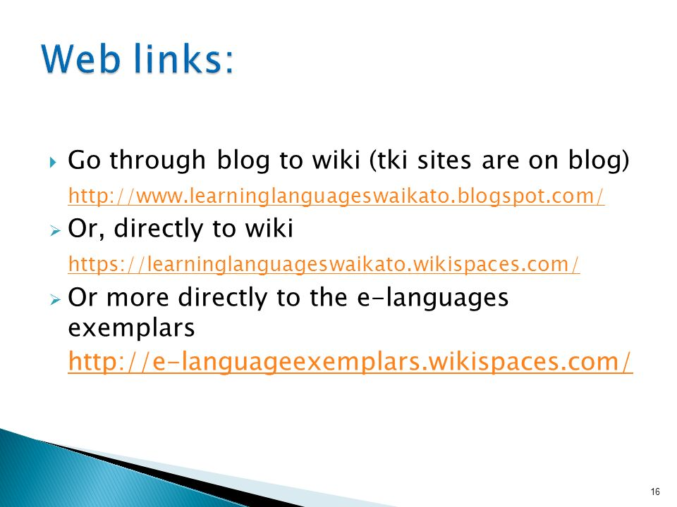 Go through blog to wiki (tki sites are on blog)   Or, directly to wiki   Or more directly to the e-languages exemplars   16