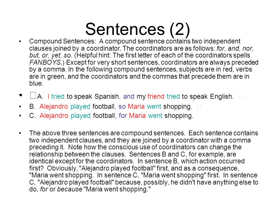 Sentences (2) Compound Sentences: A compound sentence contains two independent clauses joined by a coordinator. The coordinators are as follows: for,