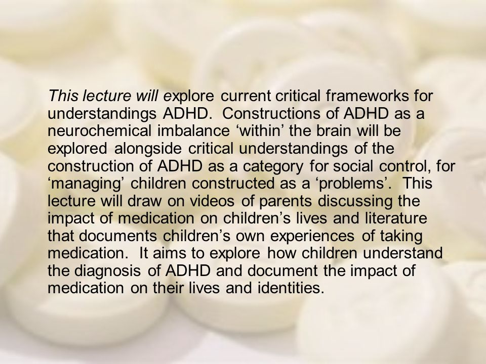 This lecture will explore current critical frameworks for understandings ADHD. Constructions of ADHD as a neurochemical imbalance within the brain wil