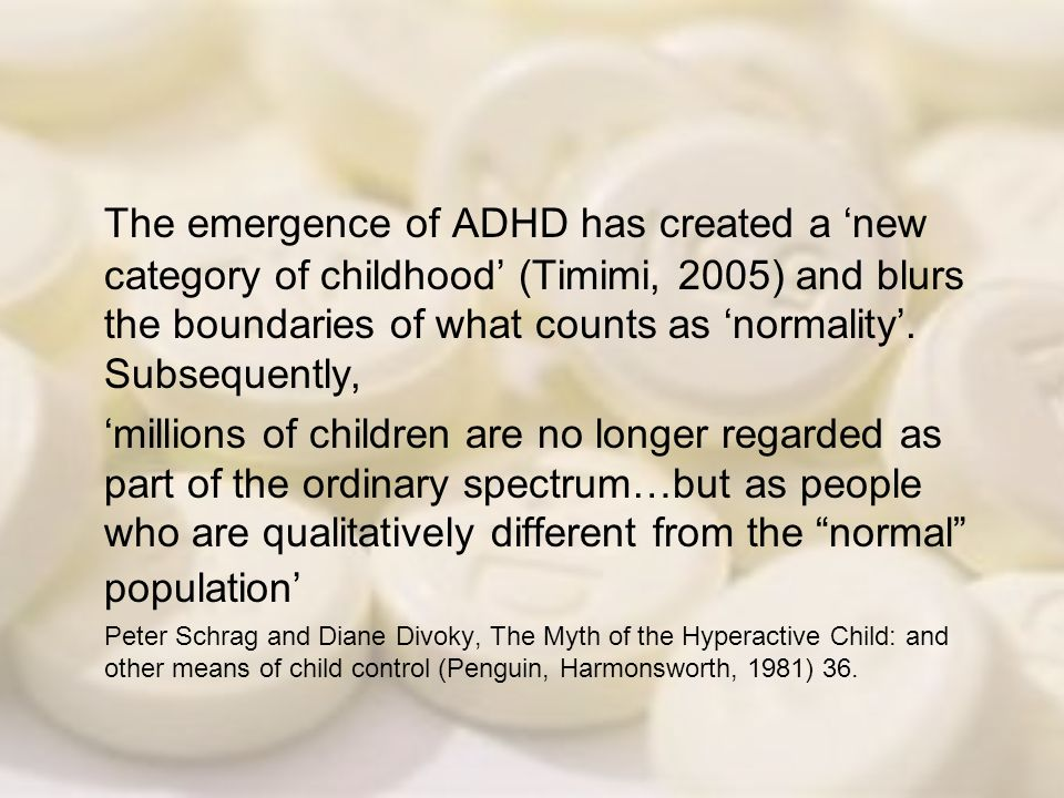 The emergence of ADHD has created a new category of childhood (Timimi, 2005) and blurs the boundaries of what counts as normality. Subsequently, milli
