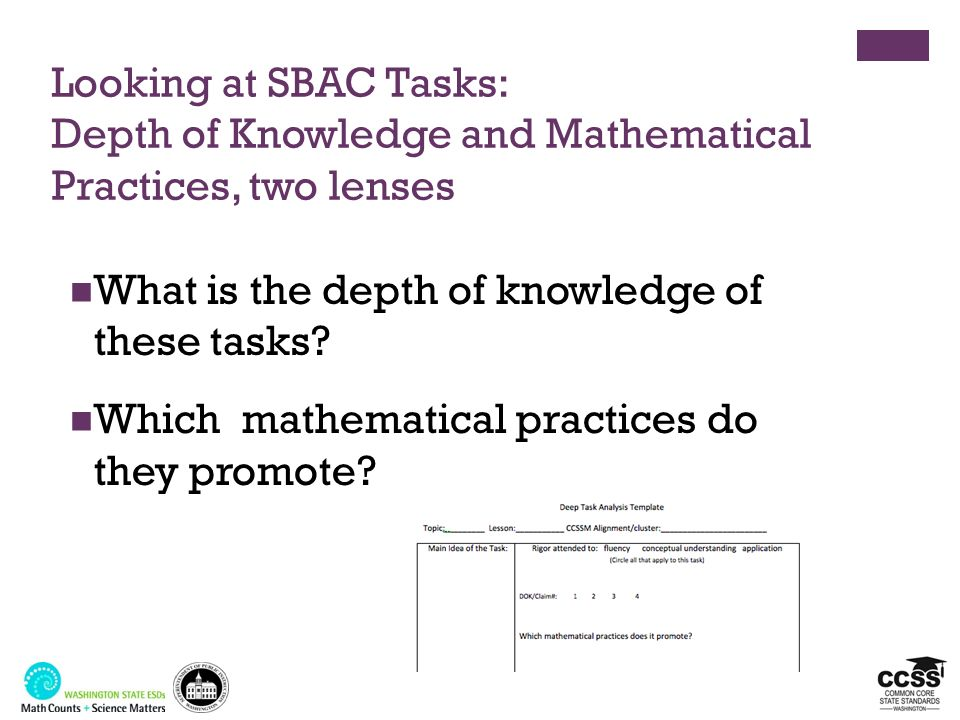 Looking at SBAC Tasks: Depth of Knowledge and Mathematical Practices, two lenses What is the depth of knowledge of these tasks? Which mathematical pra