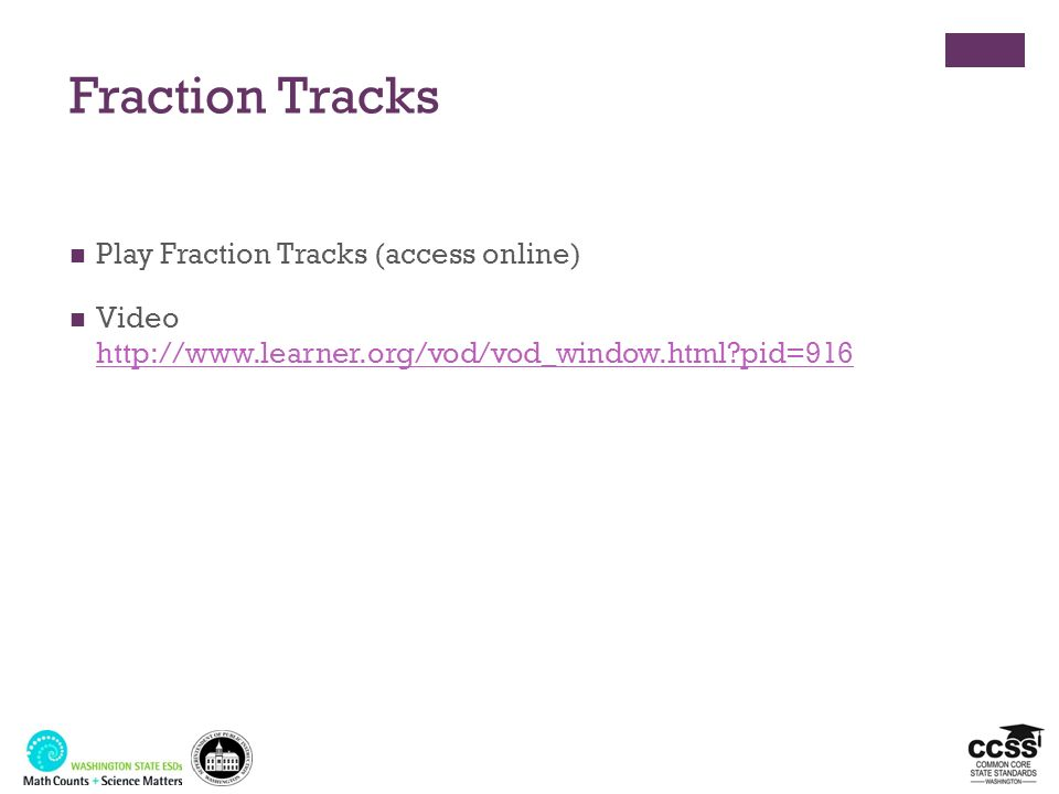 Fraction Tracks Play Fraction Tracks (access online) Video http://www.learner.org/vod/vod_window.html?pid=916 http://www.learner.org/vod/vod_window.ht