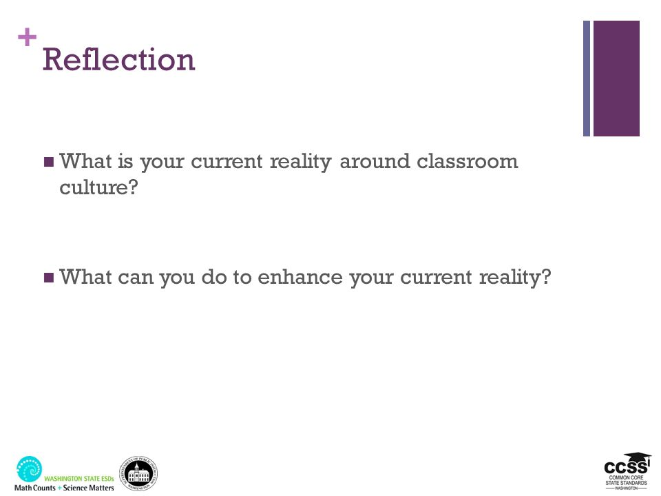 + Reflection What is your current reality around classroom culture? What can you do to enhance your current reality?