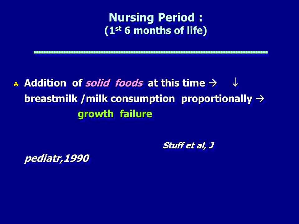 Nursing Period : (1 st 6 months of life) Addition of solid foods at this time Addition of solid foods at this time breastmilk /milk consumption propor
